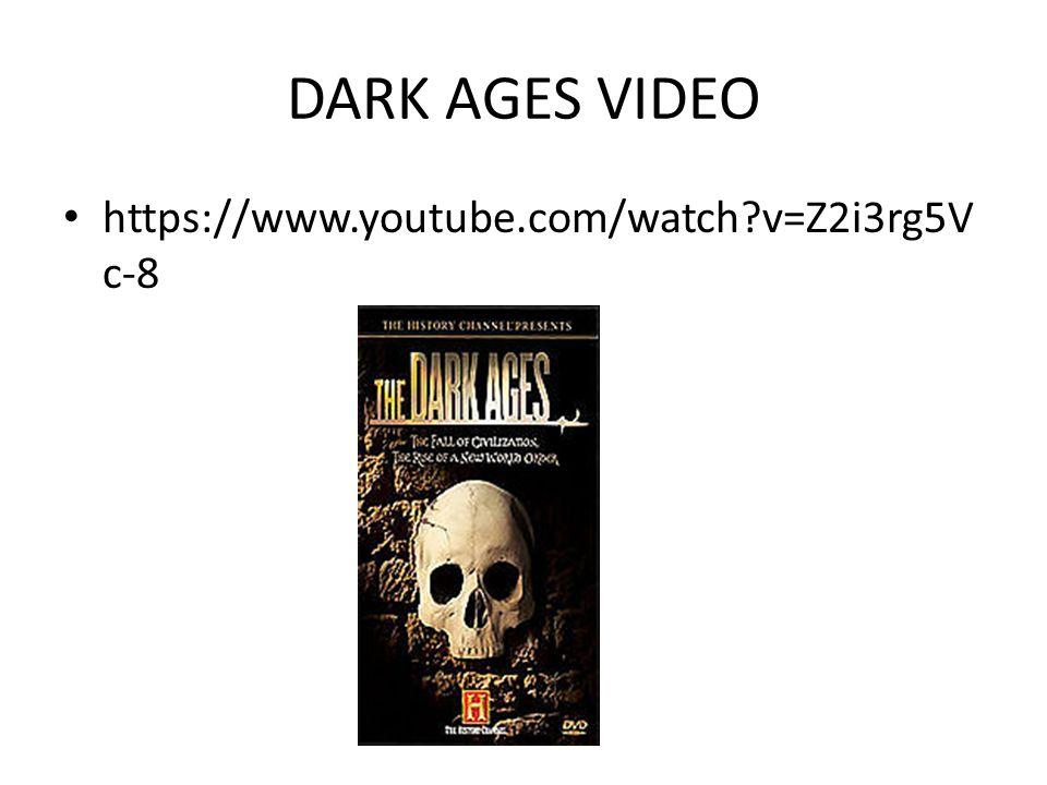 DARK AGES VIDEO https://www.youtube.com/watch?v=Z2i3rg5V c-8