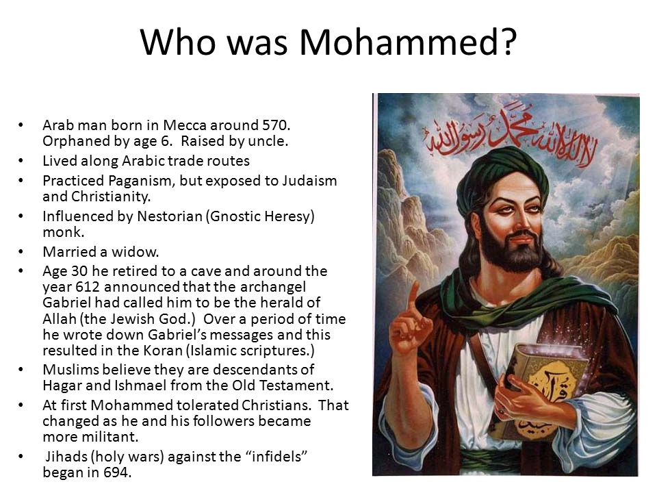 Who was Mohammed. Arab man born in Mecca around 570.