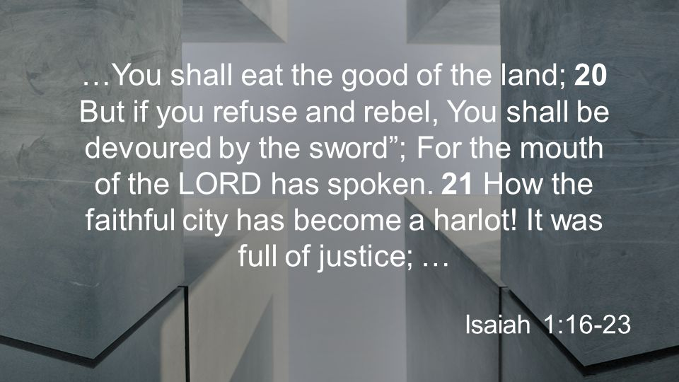 …You shall eat the good of the land; 20 But if you refuse and rebel, You shall be devoured by the sword ; For the mouth of the LORD has spoken.