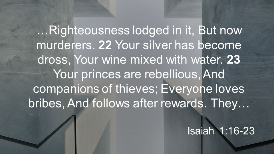 …Righteousness lodged in it, But now murderers.
