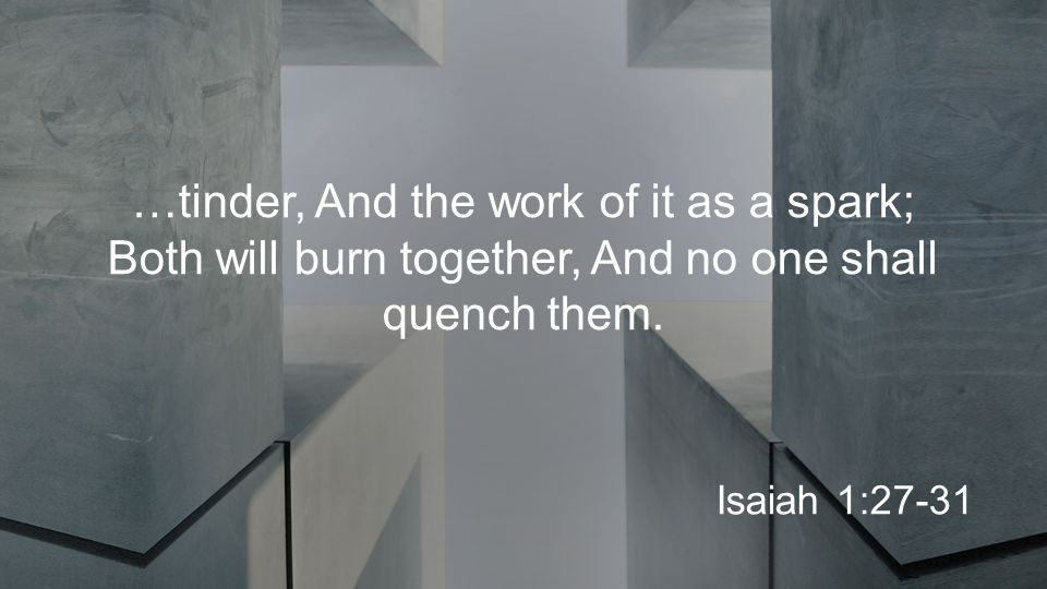 …tinder, And the work of it as a spark; Both will burn together, And no one shall quench them.