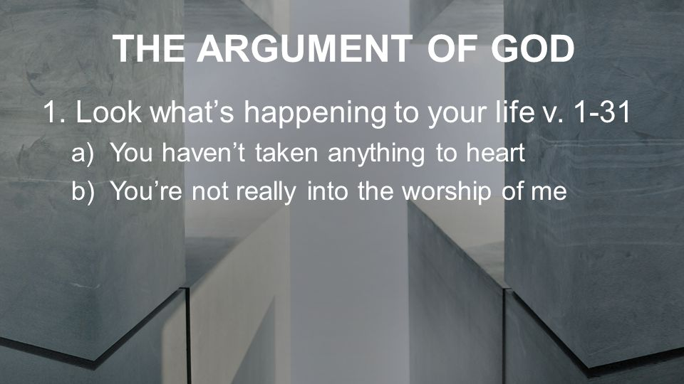 THE ARGUMENT OF GOD 1.Look what's happening to your life v.