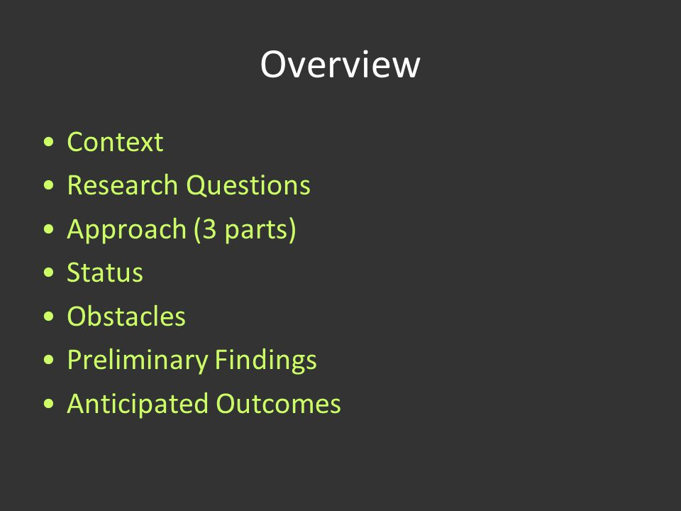 Overview Context Research Questions Approach (3 parts) Status Obstacles Preliminary Findings Anticipated Outcomes