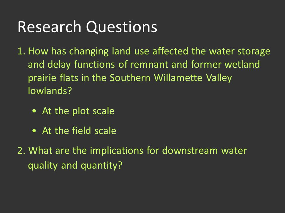 Research Questions 1.How has changing land use affected the water storage and delay functions of remnant and former wetland prairie flats in the South