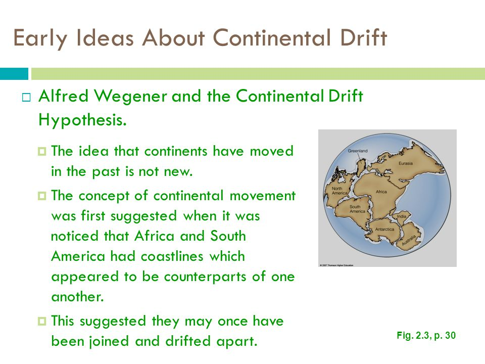 Early Ideas About Continental Drift  Alfred Wegener and the Continental Drift Hypothesis.
