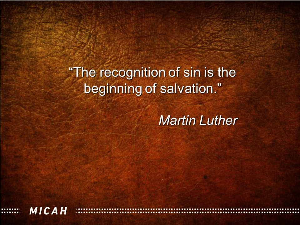 The recognition of sin is the beginning of salvation. Martin Luther