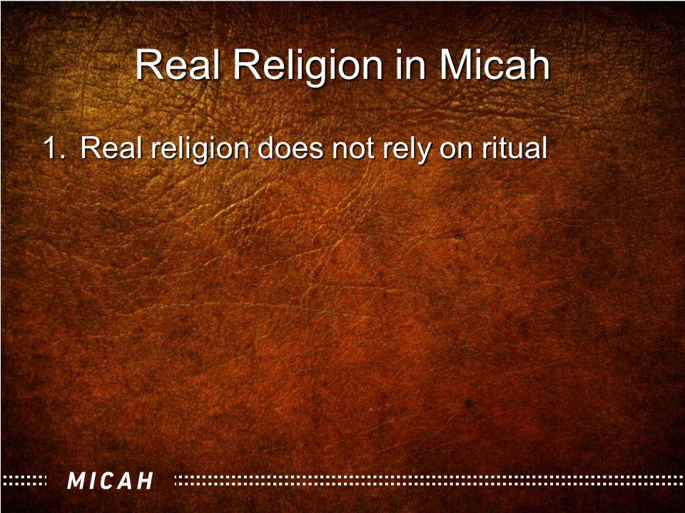 Real Religion in Micah 1.Real religion does not rely on ritual