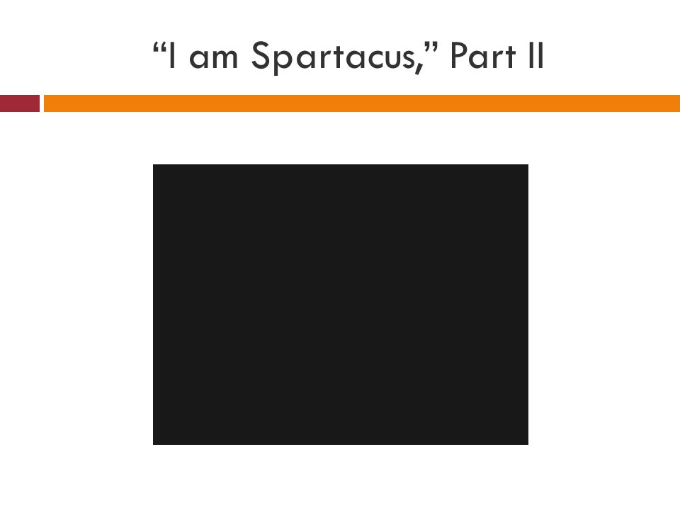 I am Spartacus, Part II