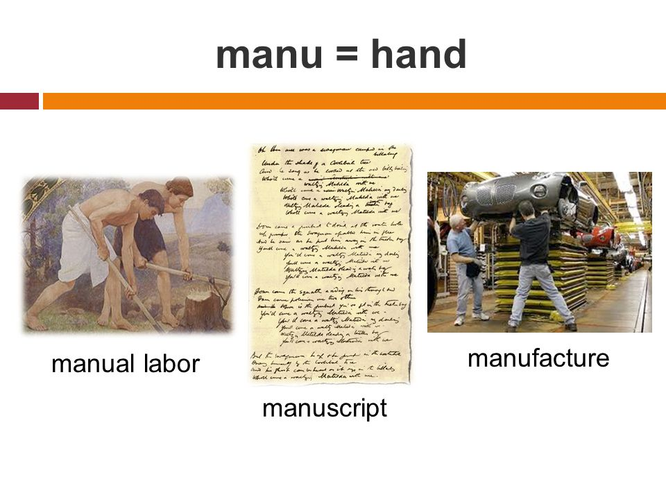 manu = hand manual labor manuscript manufacture