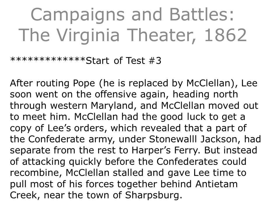 Campaigns and Battles: The Virginia Theater, 1862 *************Start of Test #3 After routing Pope (he is replaced by McClellan), Lee soon went on the offensive again, heading north through western Maryland, and McClellan moved out to meet him.