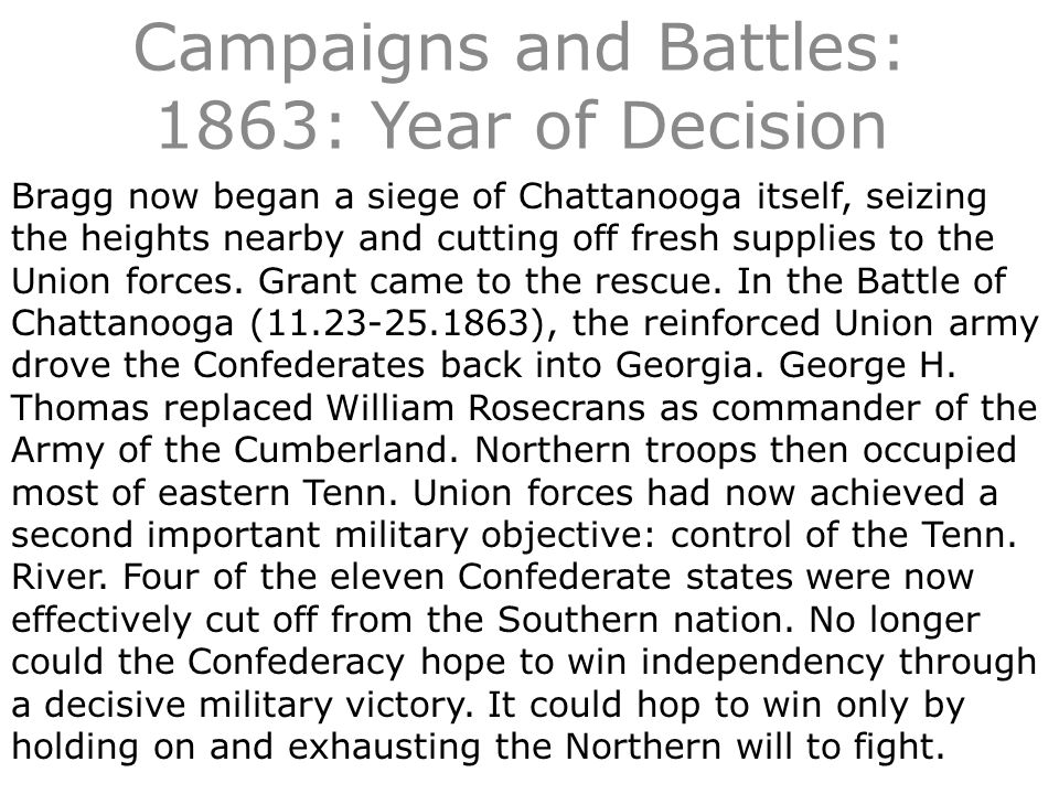 Campaigns and Battles: 1863: Year of Decision Bragg now began a siege of Chattanooga itself, seizing the heights nearby and cutting off fresh supplies to the Union forces.