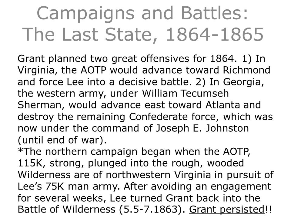Campaigns and Battles: The Last State, 1864-1865 Grant planned two great offensives for 1864.