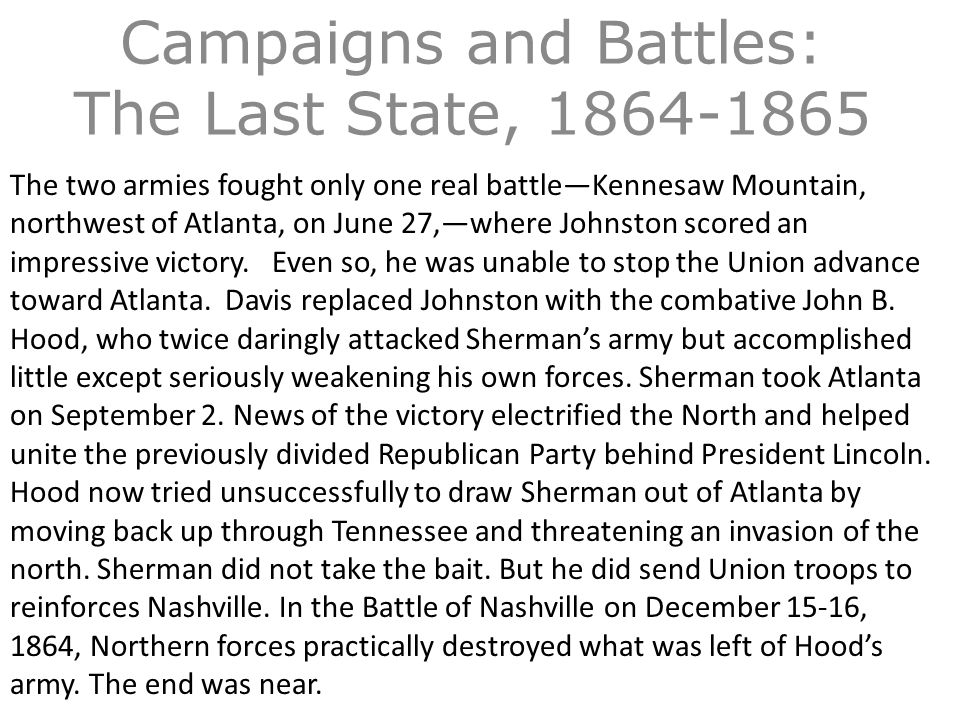 Campaigns and Battles: The Last State, 1864-1865 The two armies fought only one real battle—Kennesaw Mountain, northwest of Atlanta, on June 27,—where Johnston scored an impressive victory.