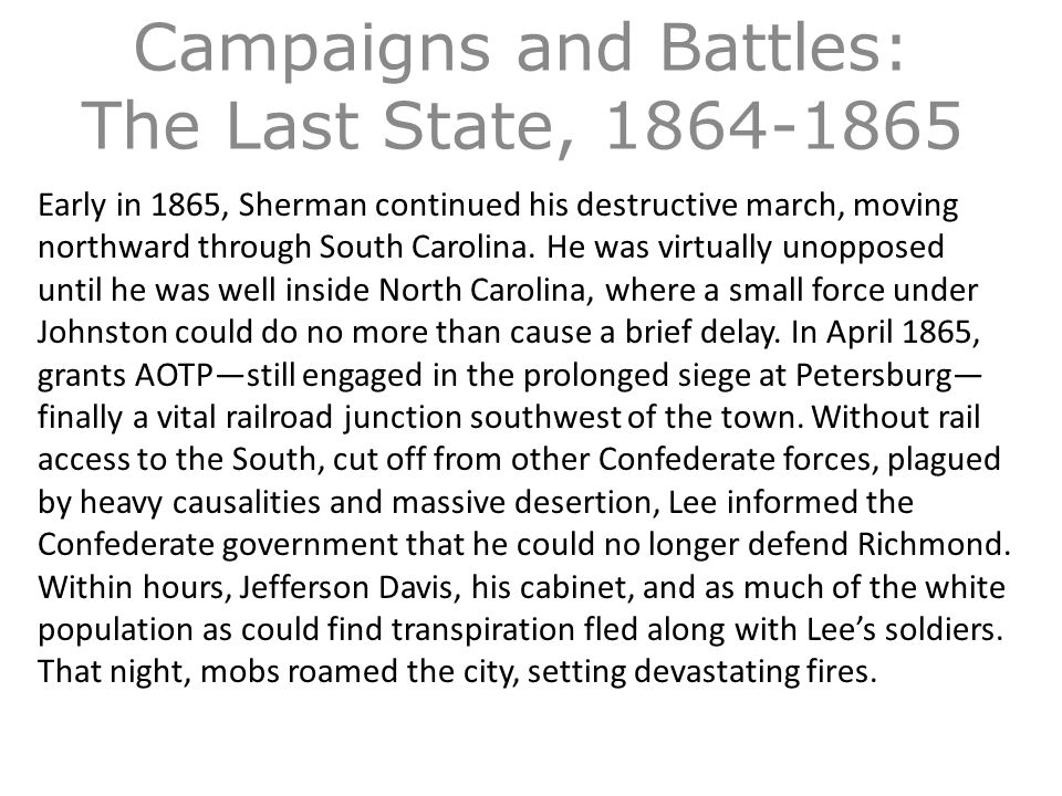 Campaigns and Battles: The Last State, 1864-1865 Early in 1865, Sherman continued his destructive march, moving northward through South Carolina.