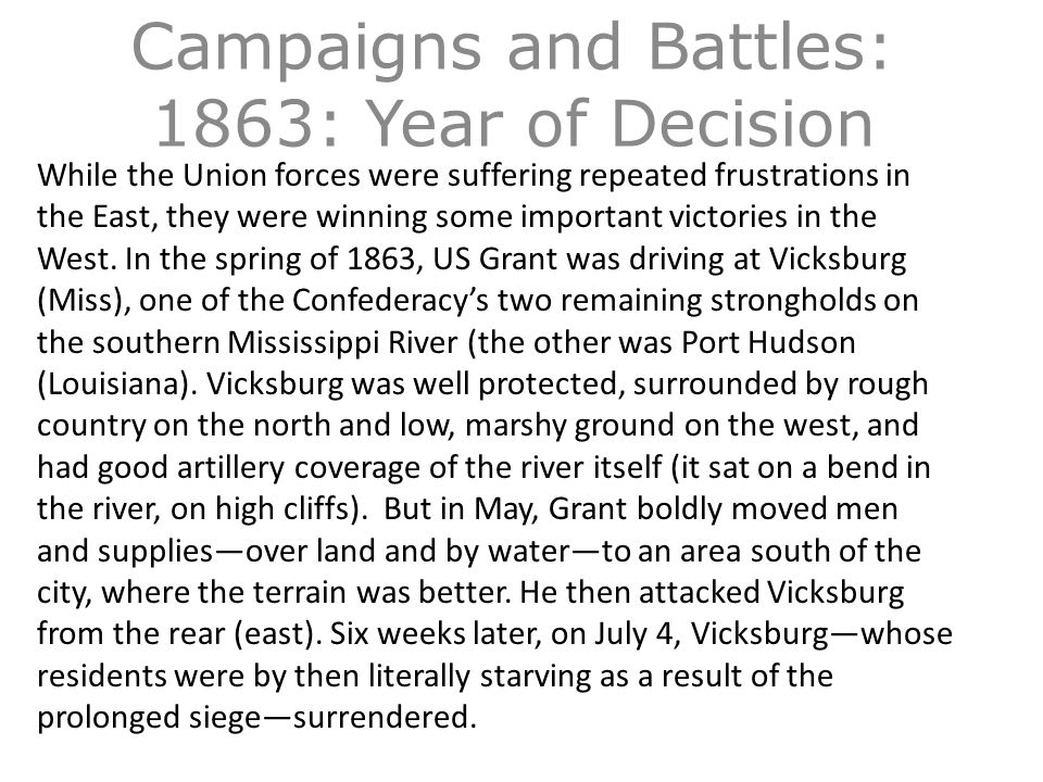 Campaigns and Battles: 1863: Year of Decision While the Union forces were suffering repeated frustrations in the East, they were winning some important victories in the West.