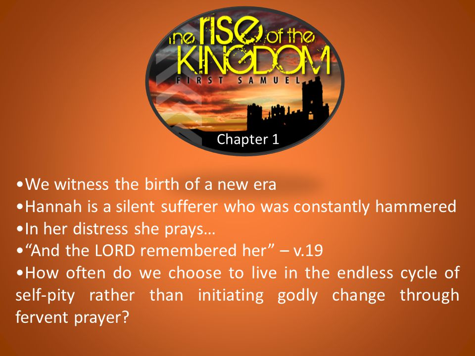 "Chapter 1 We witness the birth of a new era Hannah is a silent sufferer who was constantly hammered In her distress she prays… ""And the LORD remembere"