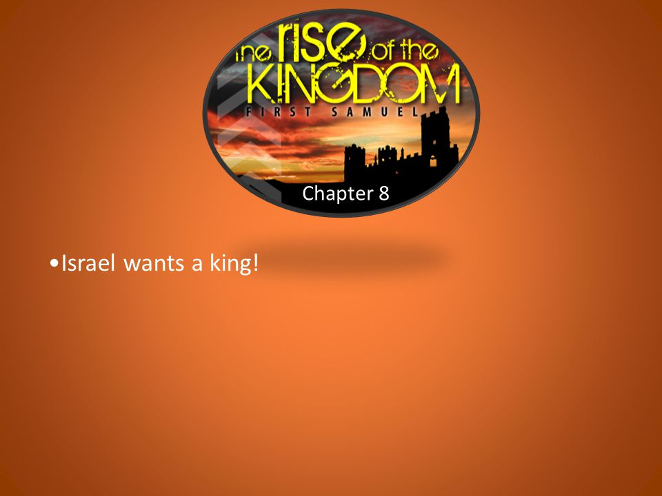 Chapter 8 Israel wants a king!