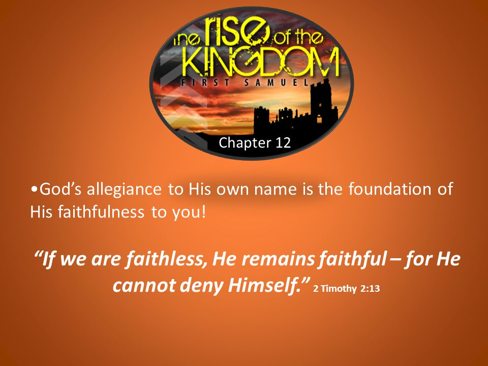 "Chapter 12 God's allegiance to His own name is the foundation of His faithfulness to you! ""If we are faithless, He remains faithful – for He cannot de"