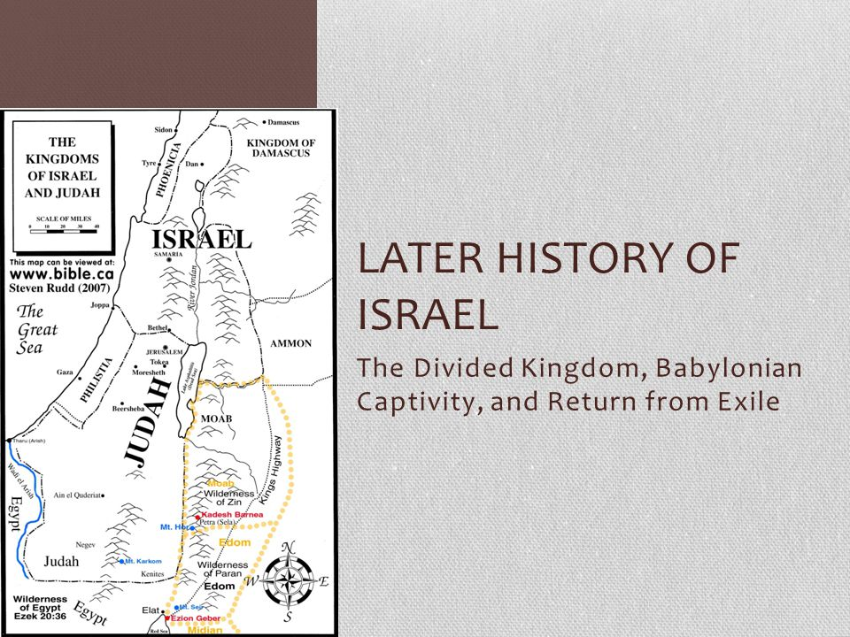 The Divided Kingdom, Babylonian Captivity, and Return from Exile LATER HISTORY OF ISRAEL