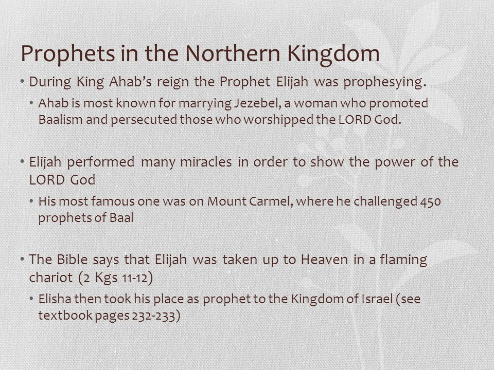Prophets in the Northern Kingdom During King Ahab's reign the Prophet Elijah was prophesying.