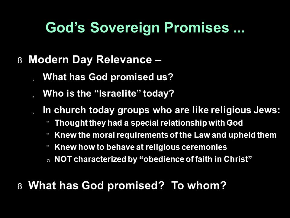"""God's Sovereign Promises...  Modern Day Relevance –  What has God promised us?  Who is the """"Israelite"""" today?  In church today groups who are like"""