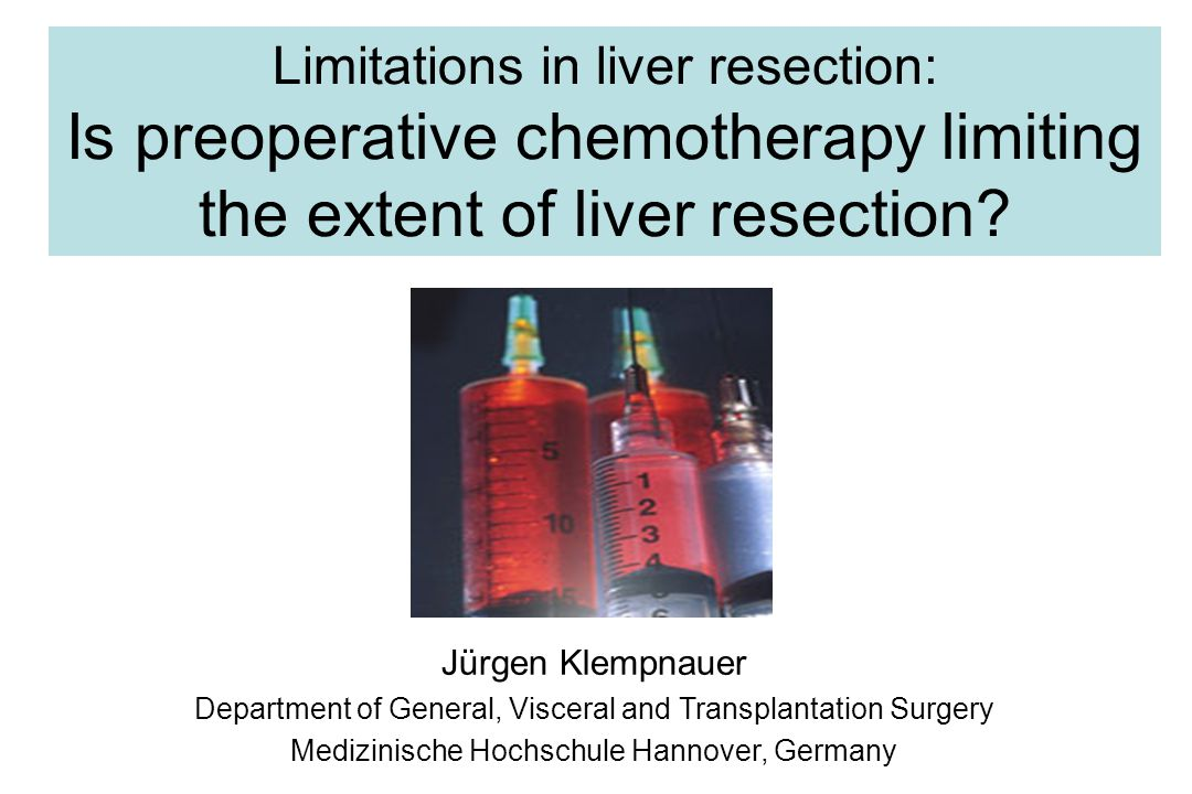 Limitations in liver resection: Is preoperative chemotherapy limiting the extent of liver resection.