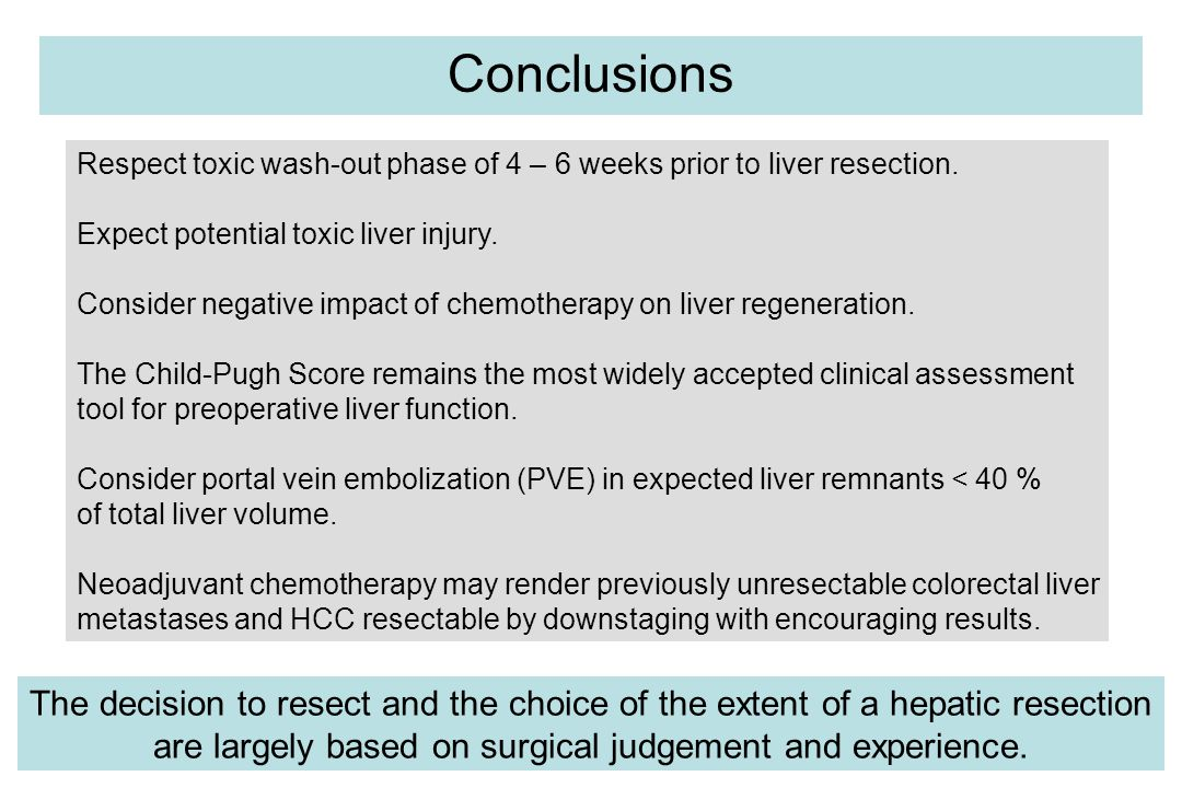 Conclusions Respect toxic wash-out phase of 4 – 6 weeks prior to liver resection.