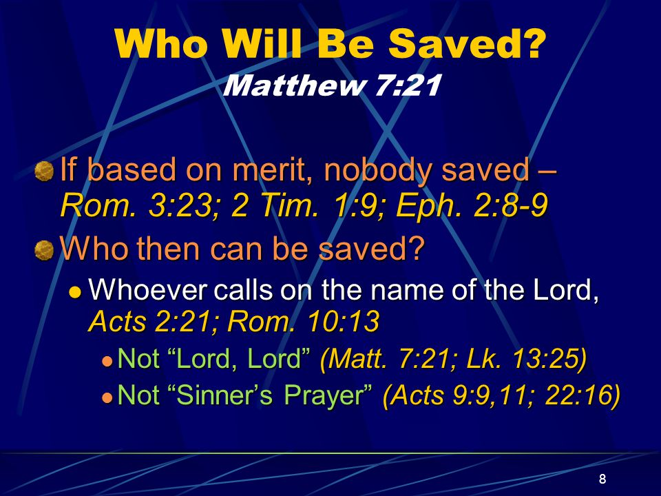 8 Who Will Be Saved. Matthew 7:21 If based on merit, nobody saved – Rom.