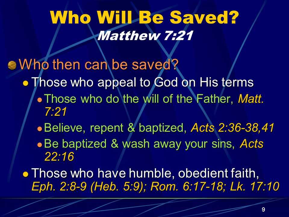 9 Who Will Be Saved. Matthew 7:21 Who then can be saved.