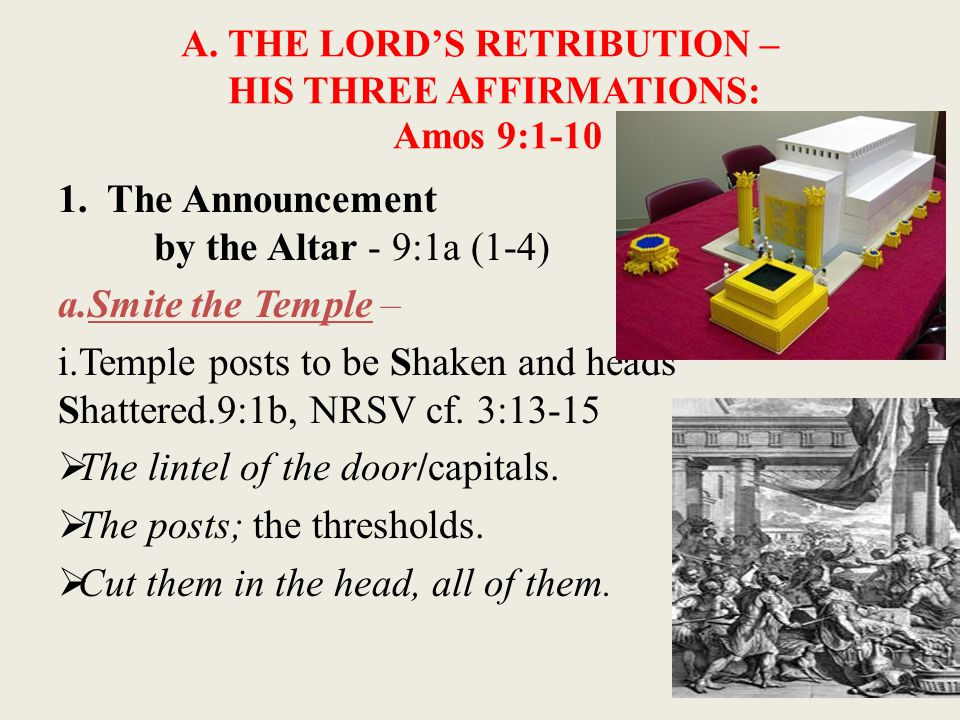 1.The Announcement by the Altar - 9:1a a. Smite the Temple 9:1b b.