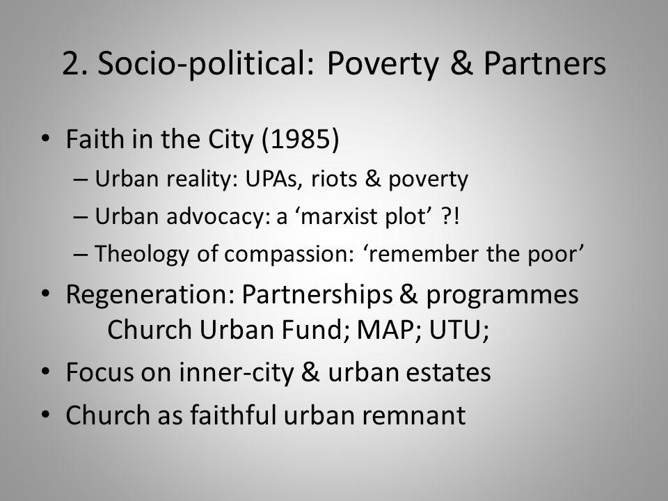 2. Socio-political: Poverty & Partners Faith in the City (1985) – Urban reality: UPAs, riots & poverty – Urban advocacy: a 'marxist plot' ?! – Theolog