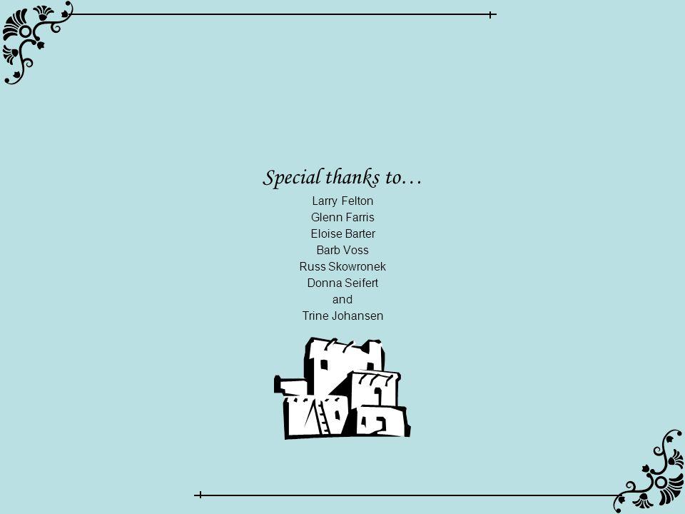 Special thanks to… Larry Felton Glenn Farris Eloise Barter Barb Voss Russ Skowronek Donna Seifert and Trine Johansen
