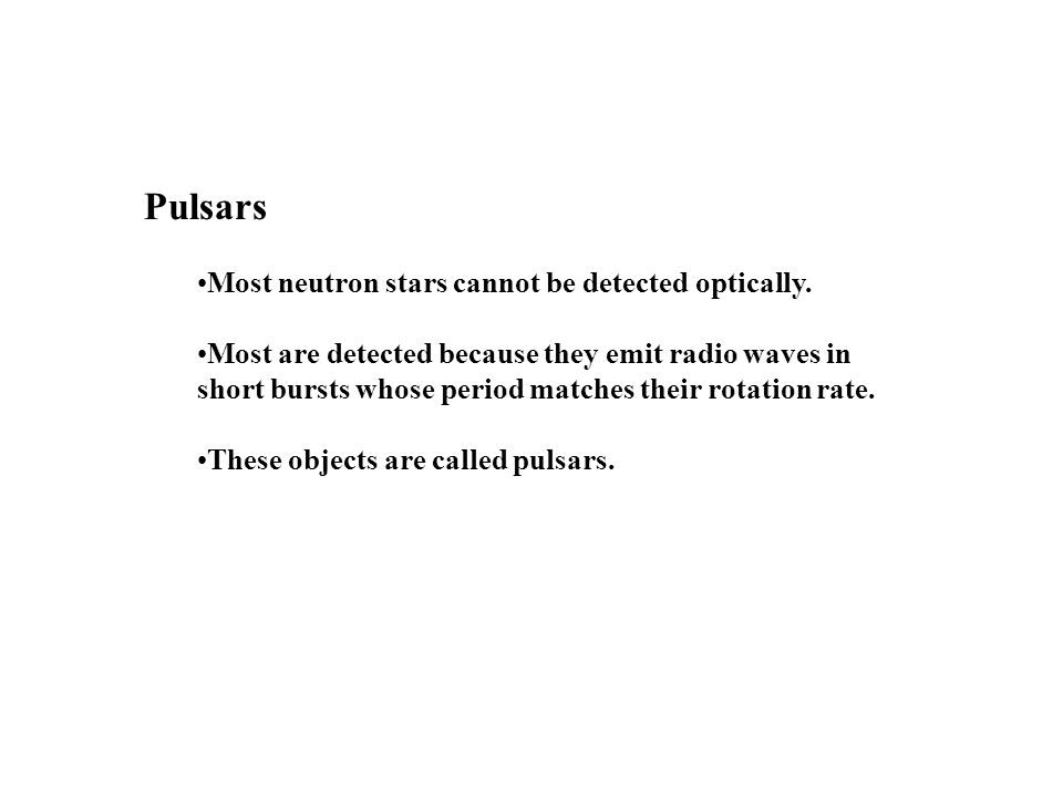 Pulsars Most neutron stars cannot be detected optically.