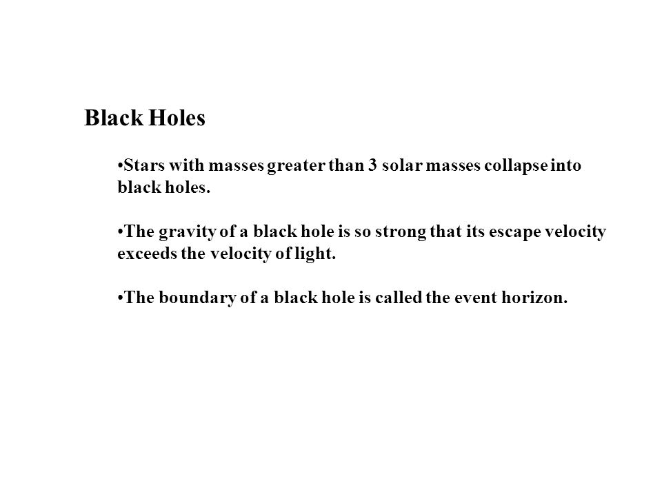 Black Holes Stars with masses greater than 3 solar masses collapse into black holes.