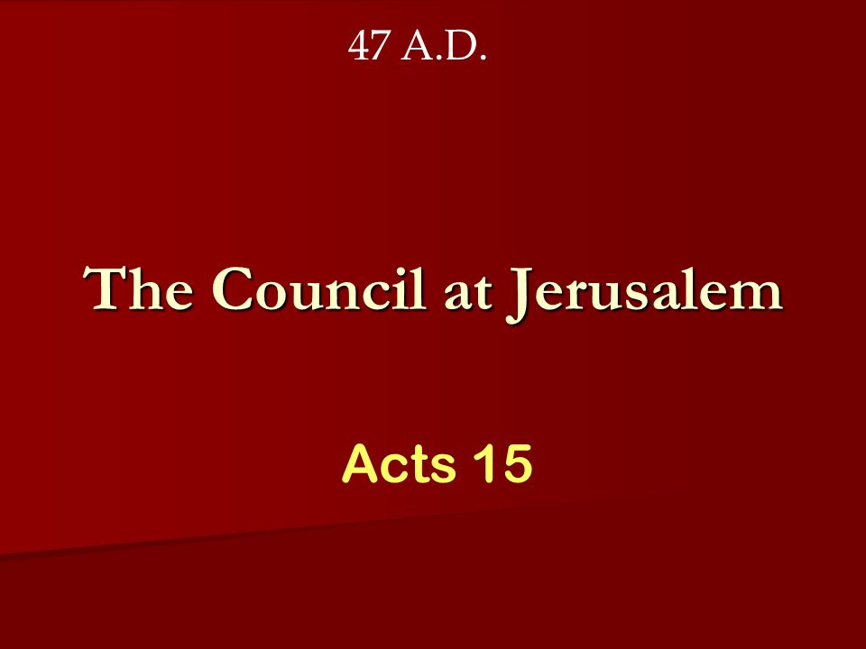 The Council at Jerusalem Acts 15 47 A.D.