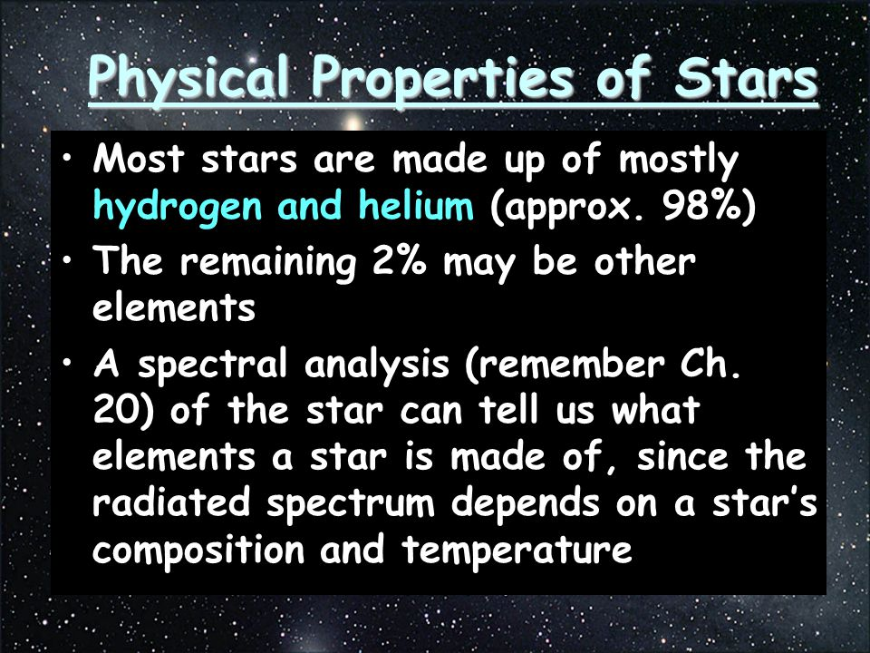 Most stars are made up of mostly hydrogen and helium (approx.