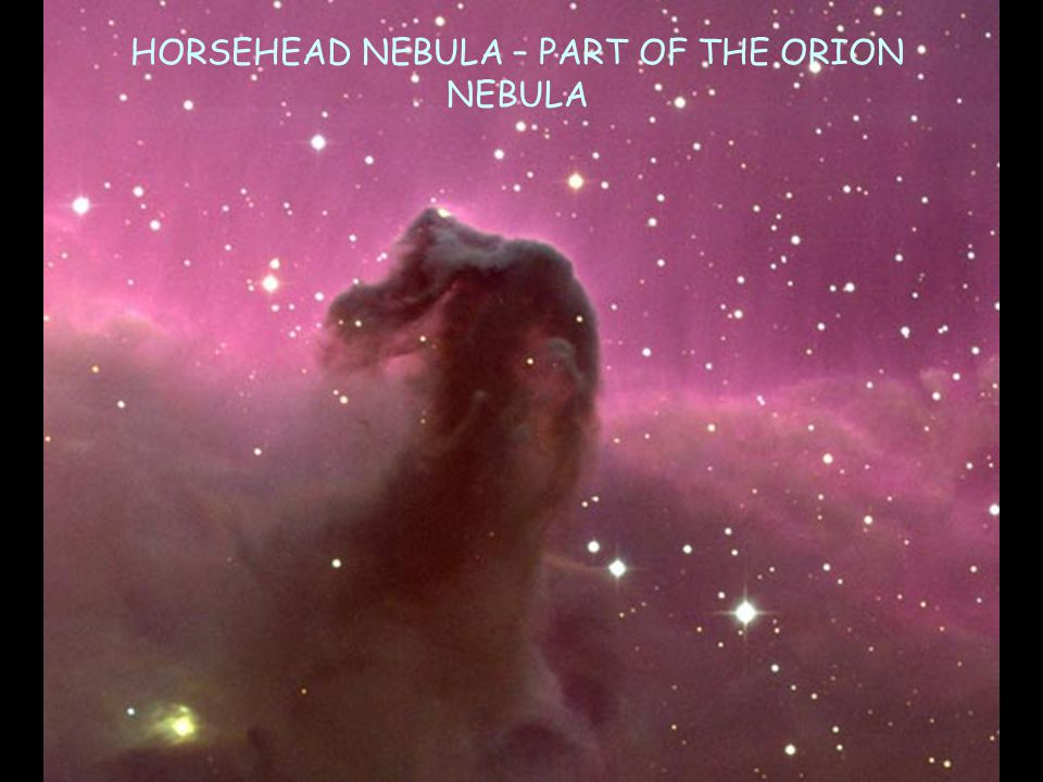 HORSEHEAD NEBULA – PART OF THE ORION NEBULA