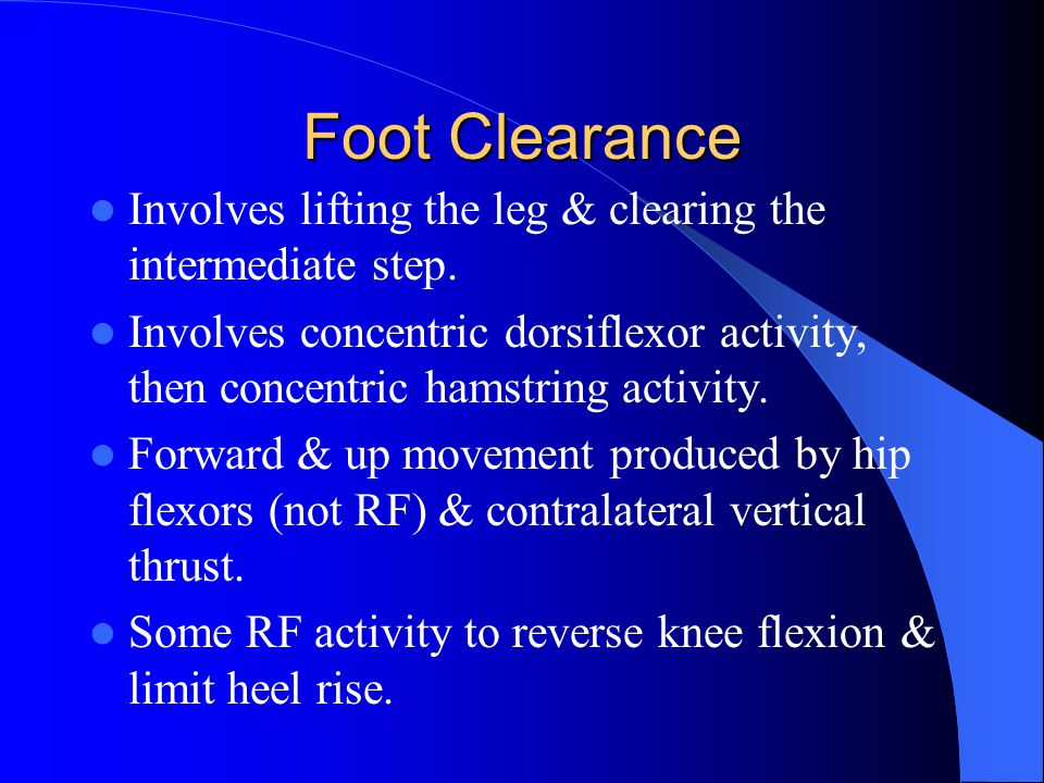 Foot Clearance Involves lifting the leg & clearing the intermediate step.