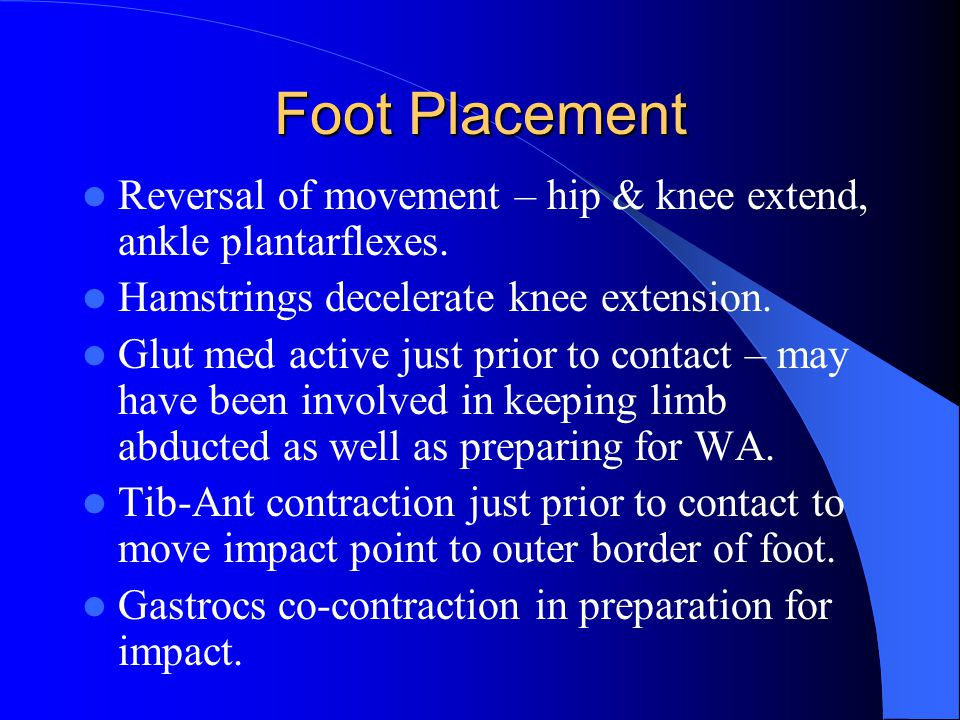 Foot Placement Reversal of movement – hip & knee extend, ankle plantarflexes.
