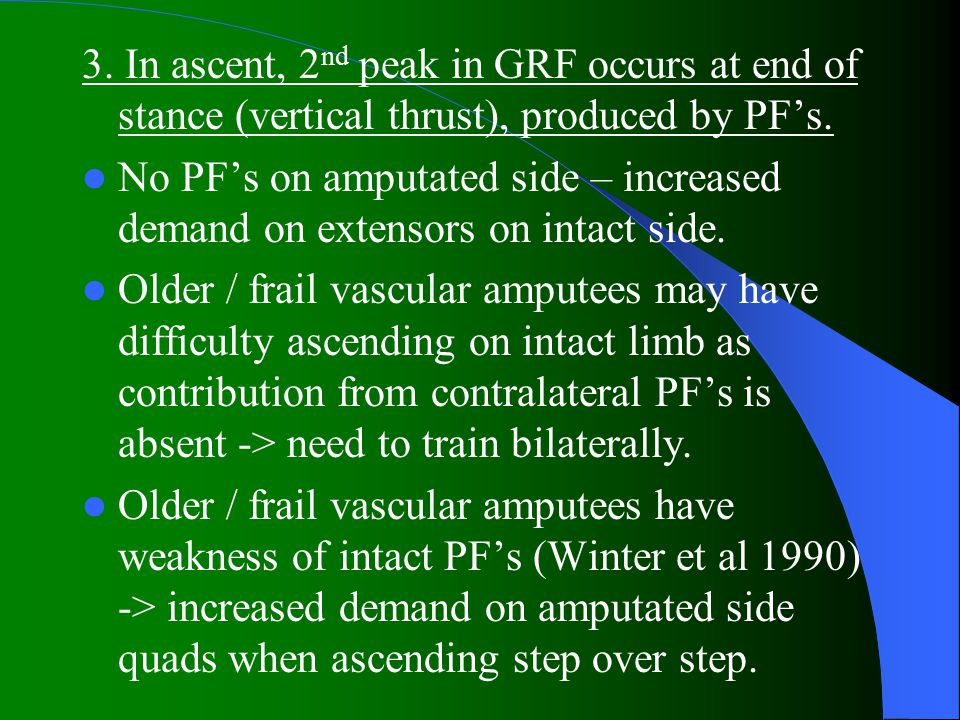 3.In ascent, 2 nd peak in GRF occurs at end of stance (vertical thrust), produced by PF's.
