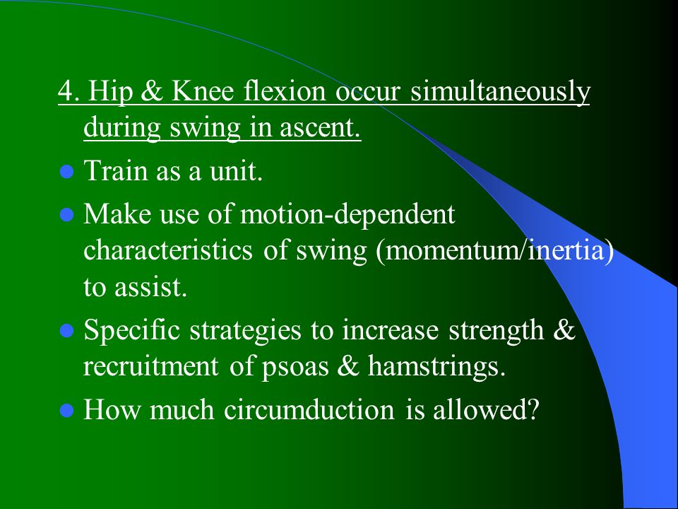 4.Hip & Knee flexion occur simultaneously during swing in ascent.