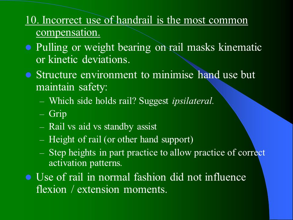 10.Incorrect use of handrail is the most common compensation.