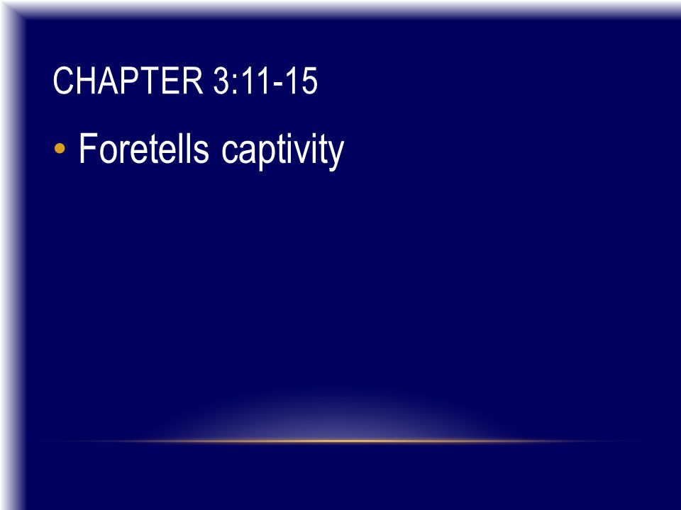 CHAPTER 3:11-15 Foretells captivity