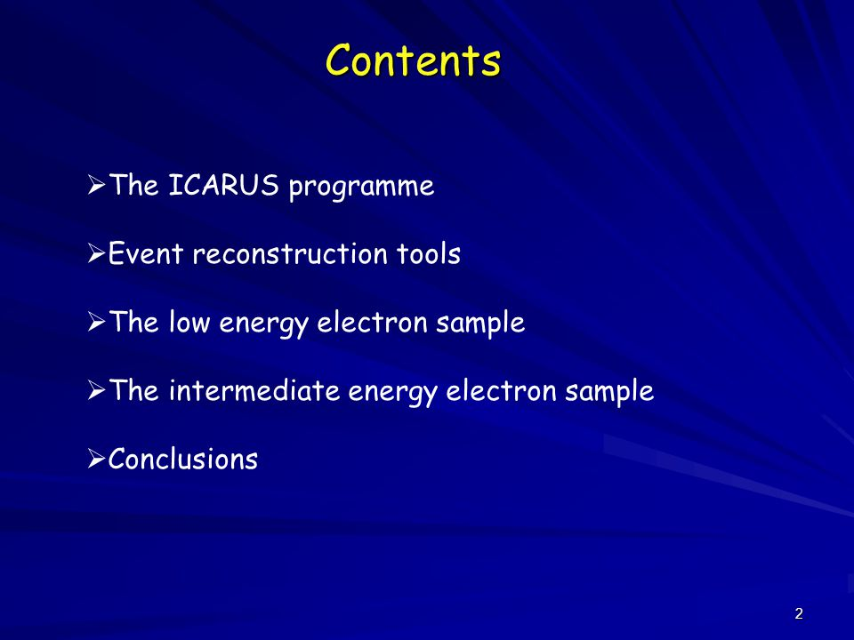 2 Contents  The ICARUS programme  Event reconstruction tools  The low energy electron sample  The intermediate energy electron sample  Conclusions