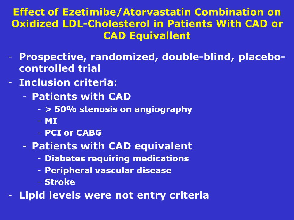 Effect of Ezetimibe/Atorvastatin Combination on Oxidized LDL-Cholesterol in Patients With CAD or CAD Equivallent -Prospective, randomized, double-blin