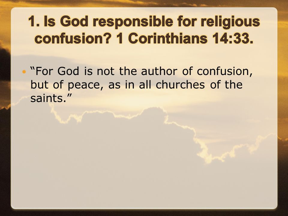 For God is not the author of confusion, but of peace, as in all churches of the saints.