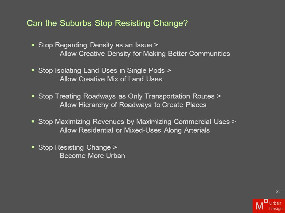 Can the Suburbs Stop Resisting Change? M Urban Design  Stop Regarding Density as an Issue > Allow Creative Density for Making Better Communities  St