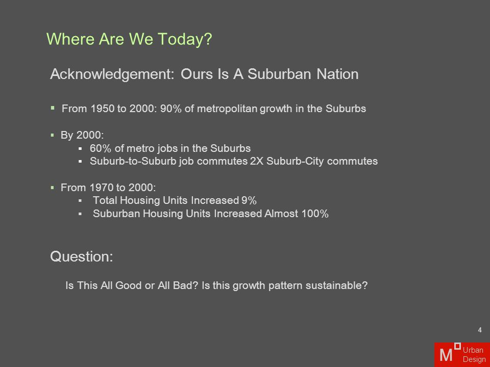 Acknowledgement: Ours Is A Suburban Nation  From 1950 to 2000: 90% of metropolitan growth in the Suburbs  By 2000:  60% of metro jobs in the Suburb