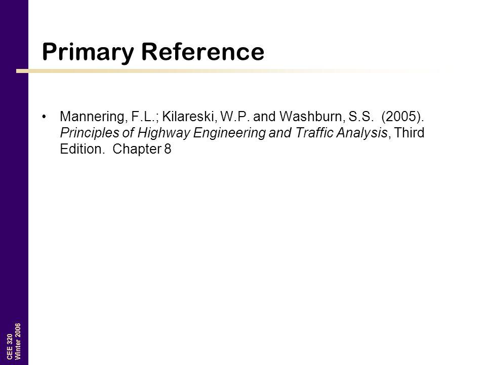 CEE 320 Winter 2006 Primary Reference Mannering, F.L.; Kilareski, W.P.
