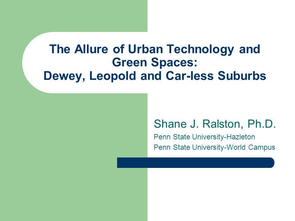 The Allure of Urban Technology and Green Spaces: Dewey, Leopold and Car-less Suburbs Shane J.